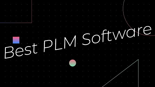 Best PLM Software SAP PLM Autodesk Fusion Lifecycle Upchain Propel Bamboo Rose Arena PLM Duro Teamcenter OpenBOM PTC Aras,How To Choose Good PLM Software? What is Product Lifecycle Management (PLM) Software? Benefits of Using PLM Software
